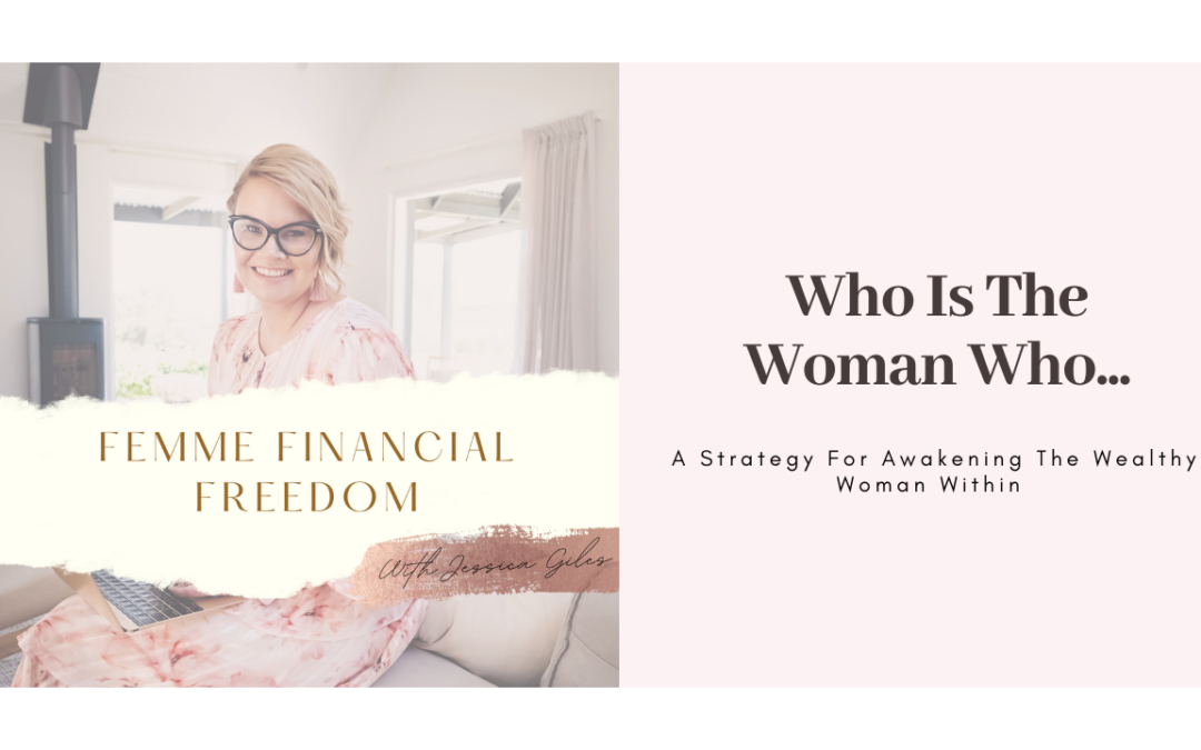 Who Is The Woman Who…. A Strategy For Awakening The Wealthy Woman Within